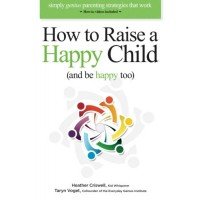 """How to Raise a Happy Child (and be happy too): Simply genius parenting strategies that work (with """"how-to"""" videos included)"""