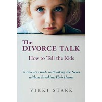 The Divorce Talk: How to Tell the Kids - A Parent's Guide to Breaking the News without Breaking Their Hearts