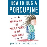 How to Hug a Porcupine: Negotiating the Prickly Points of the Tween Years