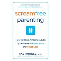 Screamfree Parenting, 10th Anniversary Revised Edition: How to Raise Amazing Adults by Learning to Pause More and React Less